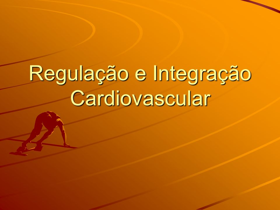 Regulação e Integração Cardiovascular