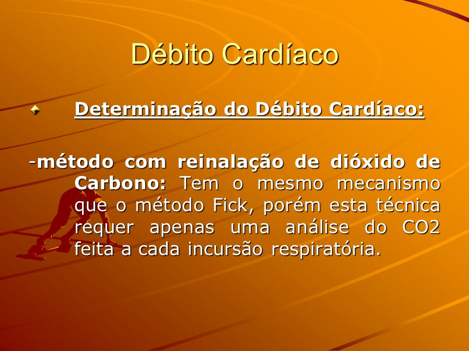 Débito Cardíaco Determinação do Débito Cardíaco: