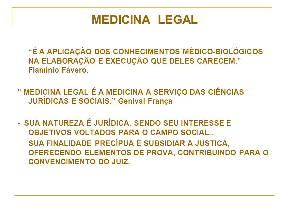 MEDICINA LEGAL É A APLICAÇÃO DOS CONHECIMENTOS MÉDICO-BIOLÓGICOS NA ELABORAÇÃO E EXECUÇÃO QUE DELES CARECEM. Flamínio Fávero.