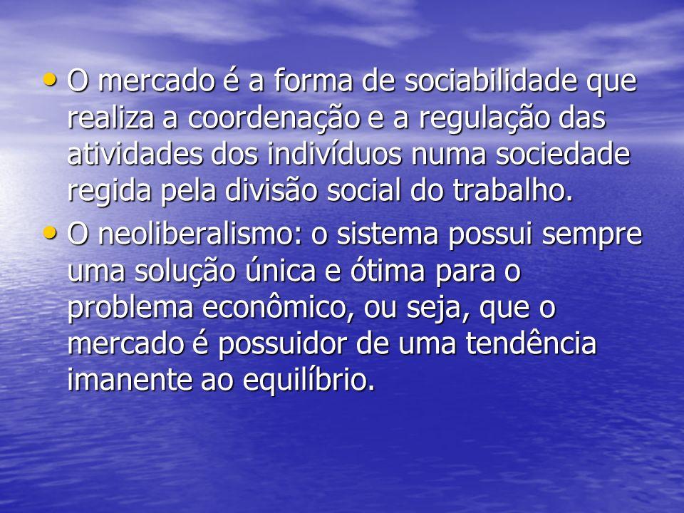 O mercado é a forma de sociabilidade que realiza a coordenação e a regulação das atividades dos indivíduos numa sociedade regida pela divisão social do trabalho.