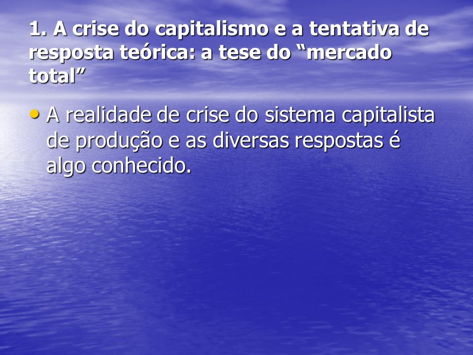 1. A crise do capitalismo e a tentativa de resposta teórica: a tese do mercado total