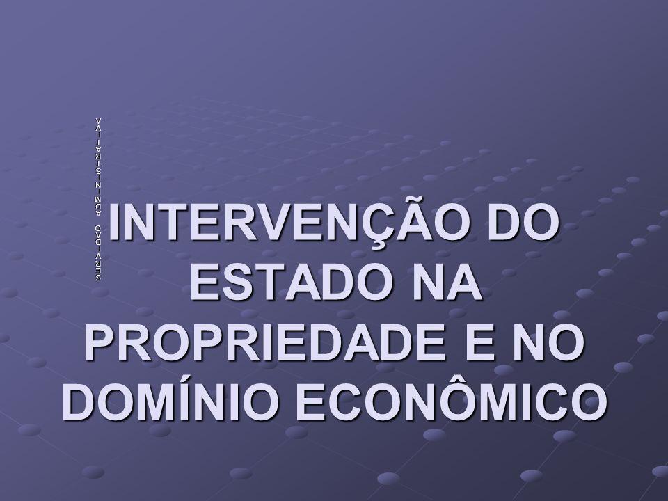 INTERVENÇÃO DO ESTADO NA PROPRIEDADE E NO DOMÍNIO ECONÔMICO