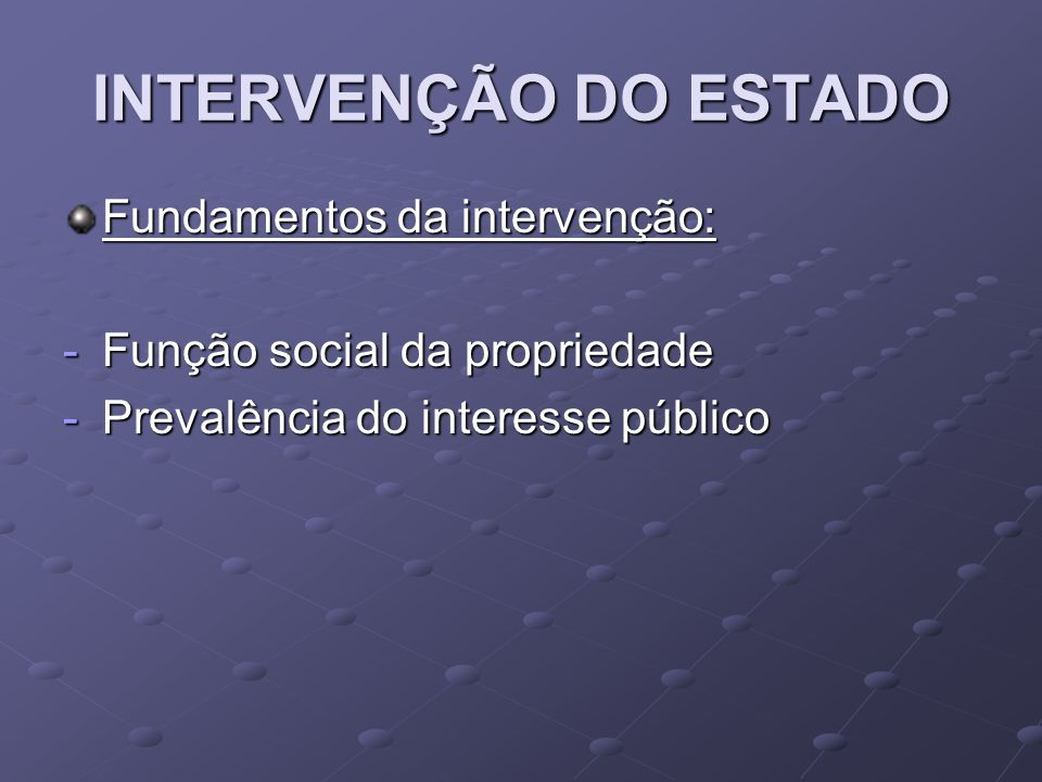INTERVENÇÃO DO ESTADO Fundamentos da intervenção: