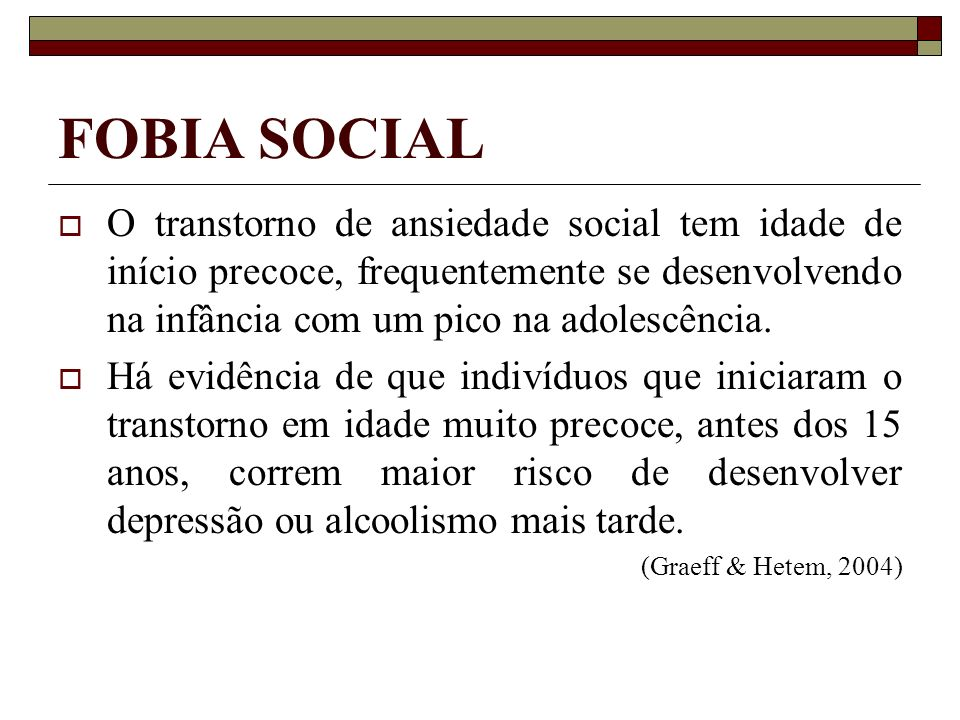 FOBIA SOCIALO transtorno de ansiedade social tem idade de início precoce, frequentemente se desenvolvendo na infância com um pico na adolescência.
