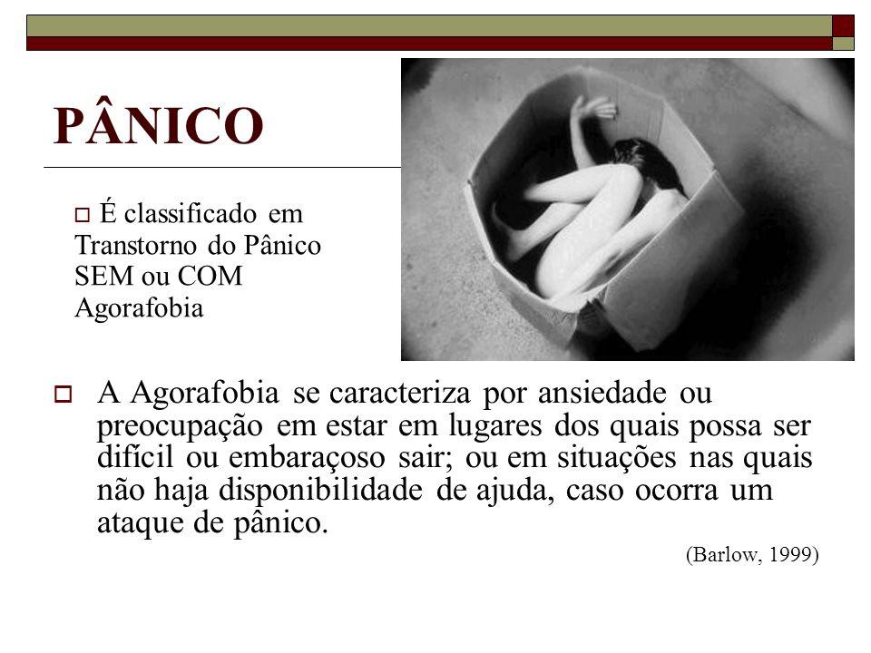 PÂNICO É classificado em Transtorno do Pânico SEM ou COM Agorafobia.