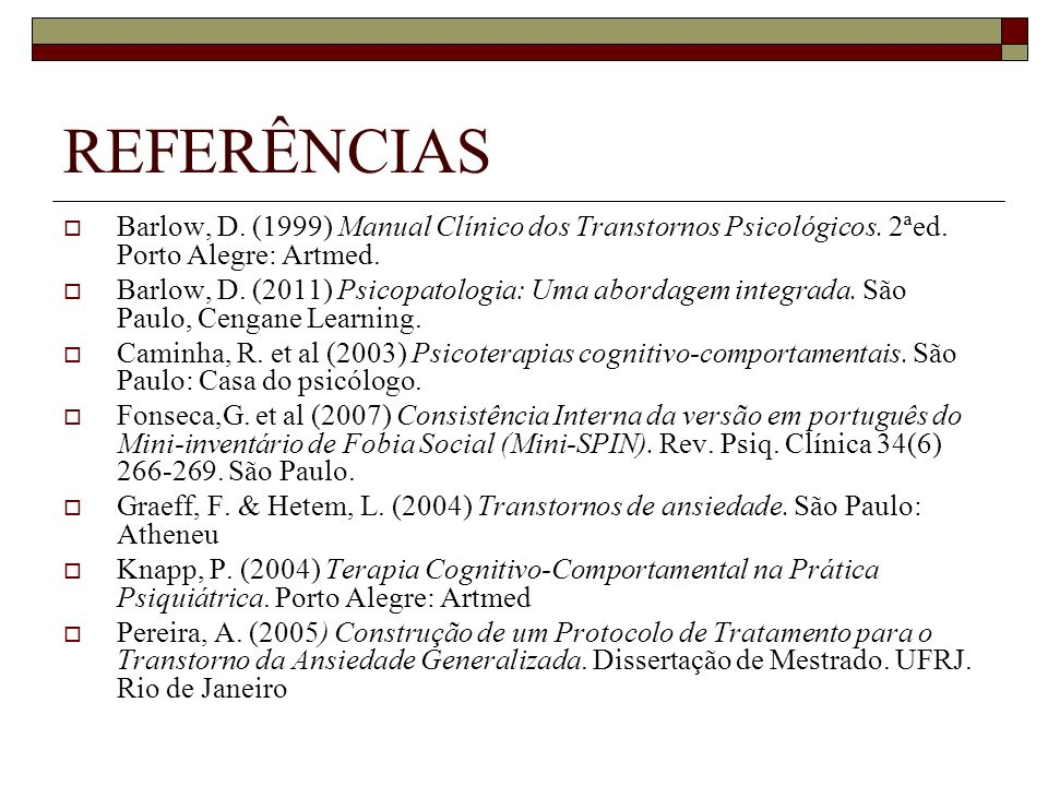 REFERÊNCIAS Barlow, D. (1999) Manual Clínico dos Transtornos Psicológicos. 2ªed. Porto Alegre: Artmed.