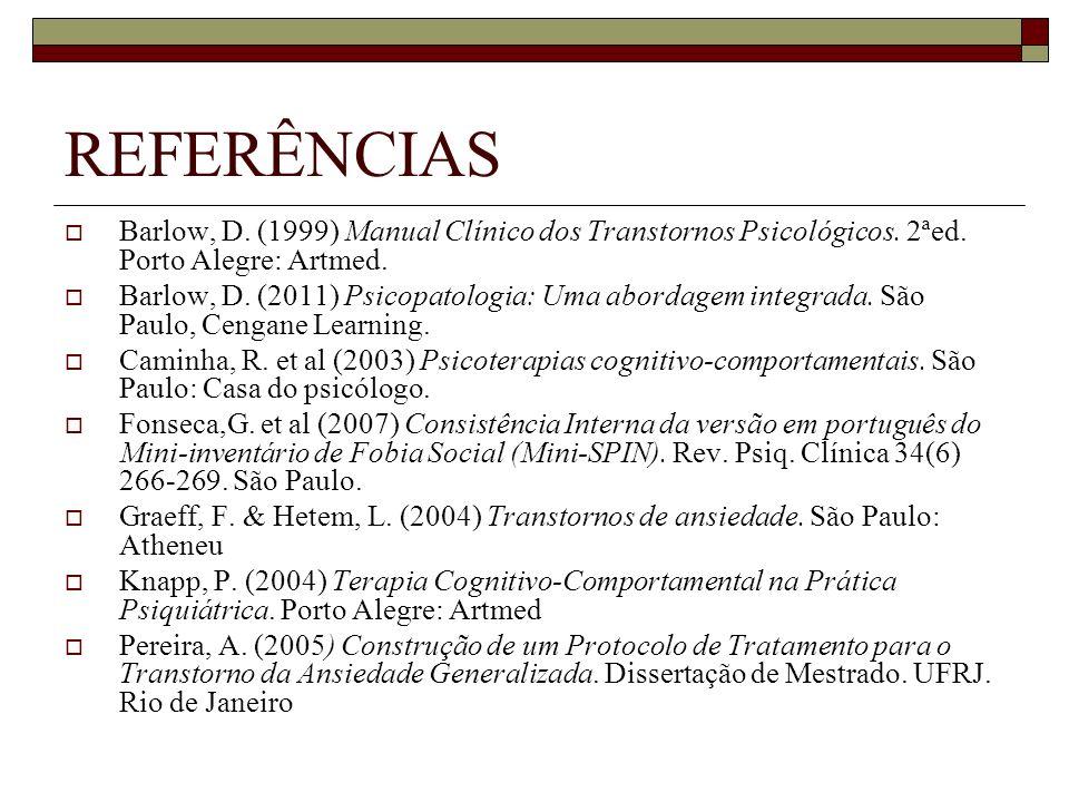 REFERÊNCIASBarlow, D. (1999) Manual Clínico dos Transtornos Psicológicos. 2ªed. Porto Alegre: Artmed.