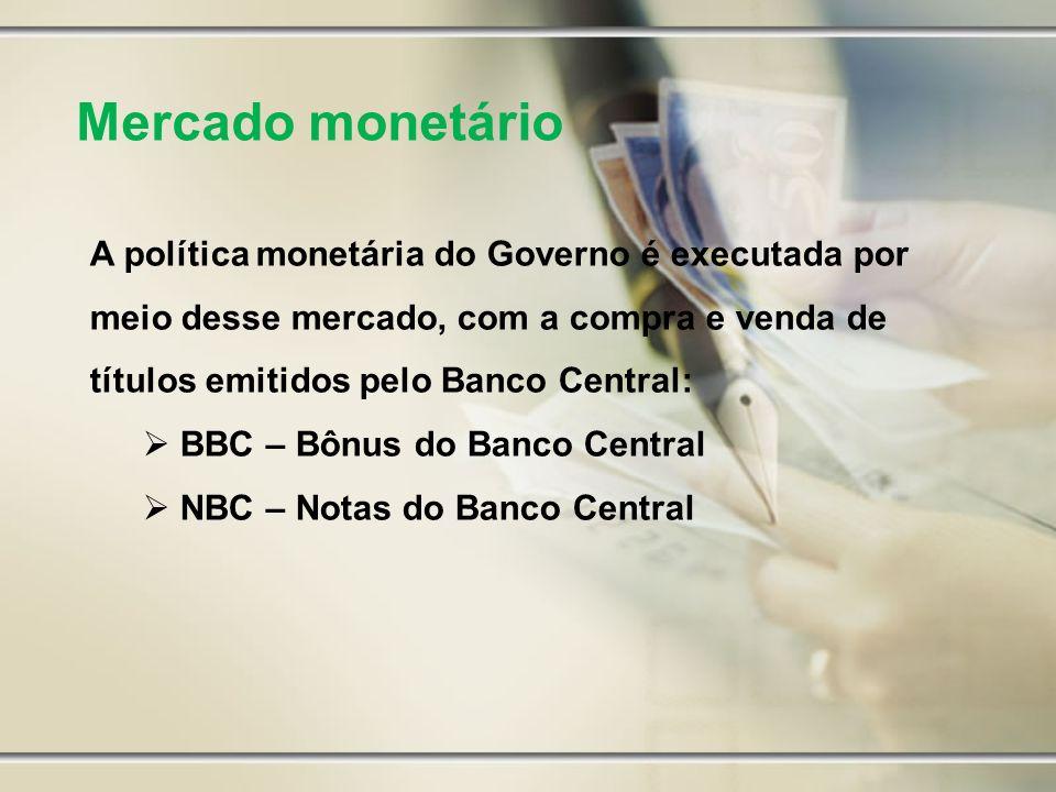 Mercado monetárioA política monetária do Governo é executada por meio desse mercado, com a compra e venda de títulos emitidos pelo Banco Central:
