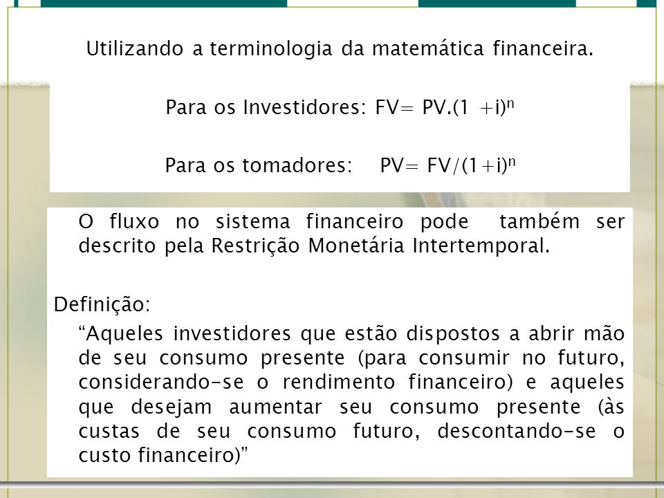 Utilizando a terminologia da matemática financeira.