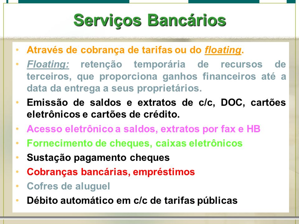 Serviços Bancários Através de cobrança de tarifas ou do floating.