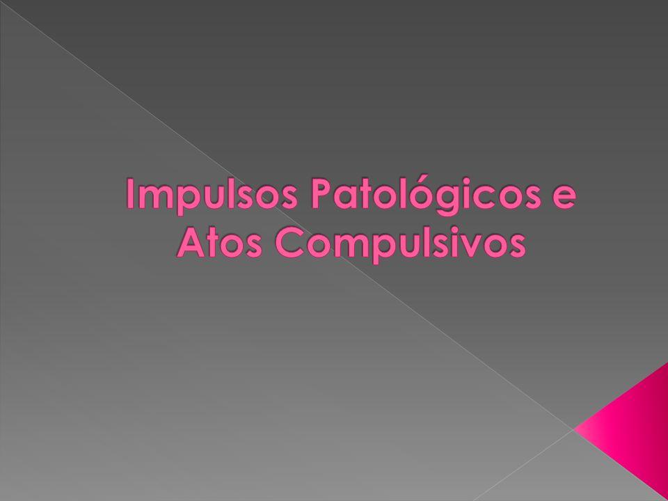 Impulsos Patológicos e Atos Compulsivos