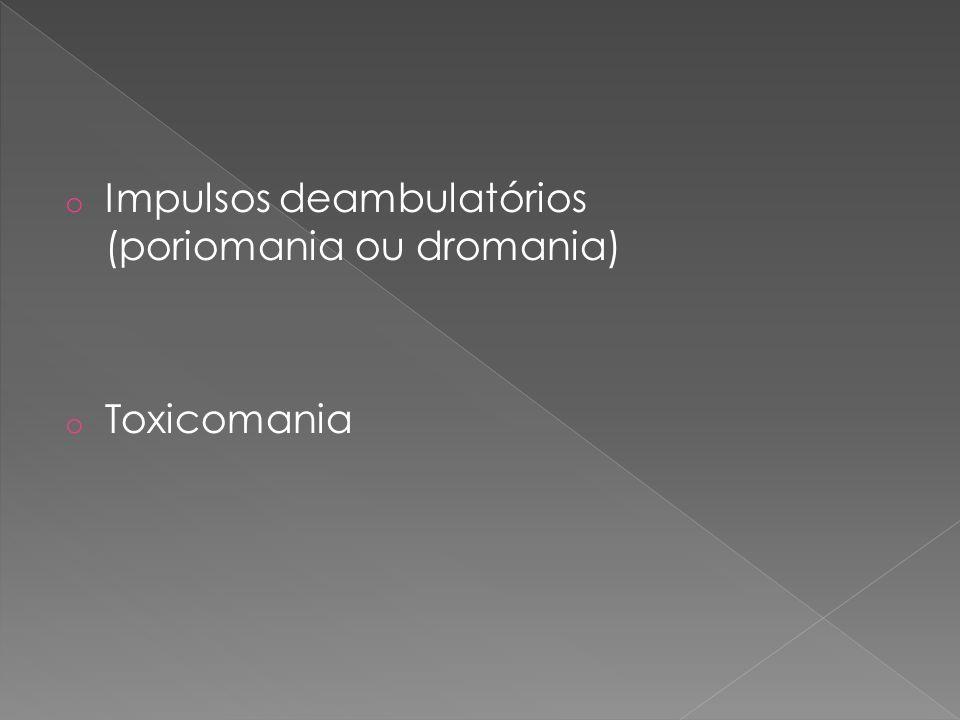 Impulsos deambulatórios (poriomania ou dromania)