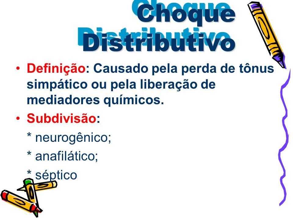 Choque DistributivoDefinição: Causado pela perda de tônus simpático ou pela liberação de mediadores químicos.