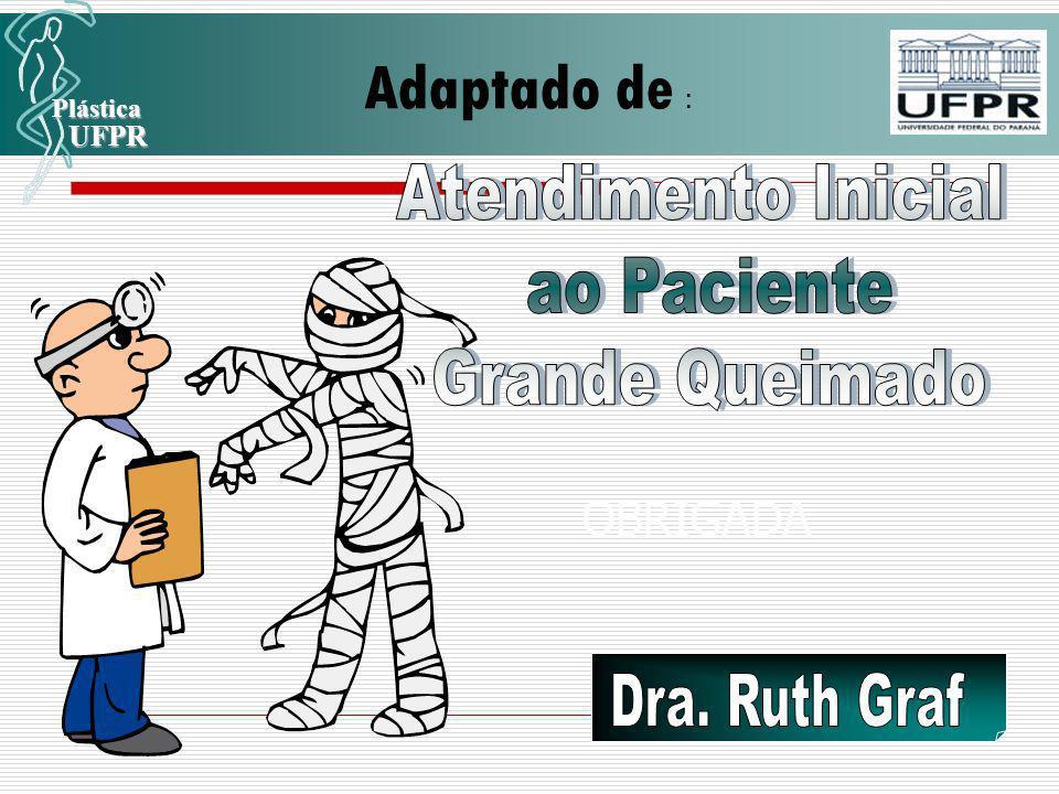 Adaptado de : Atendimento Inicial ao Paciente Grande Queimado