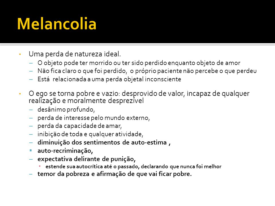Melancolia Uma perda de natureza ideal.