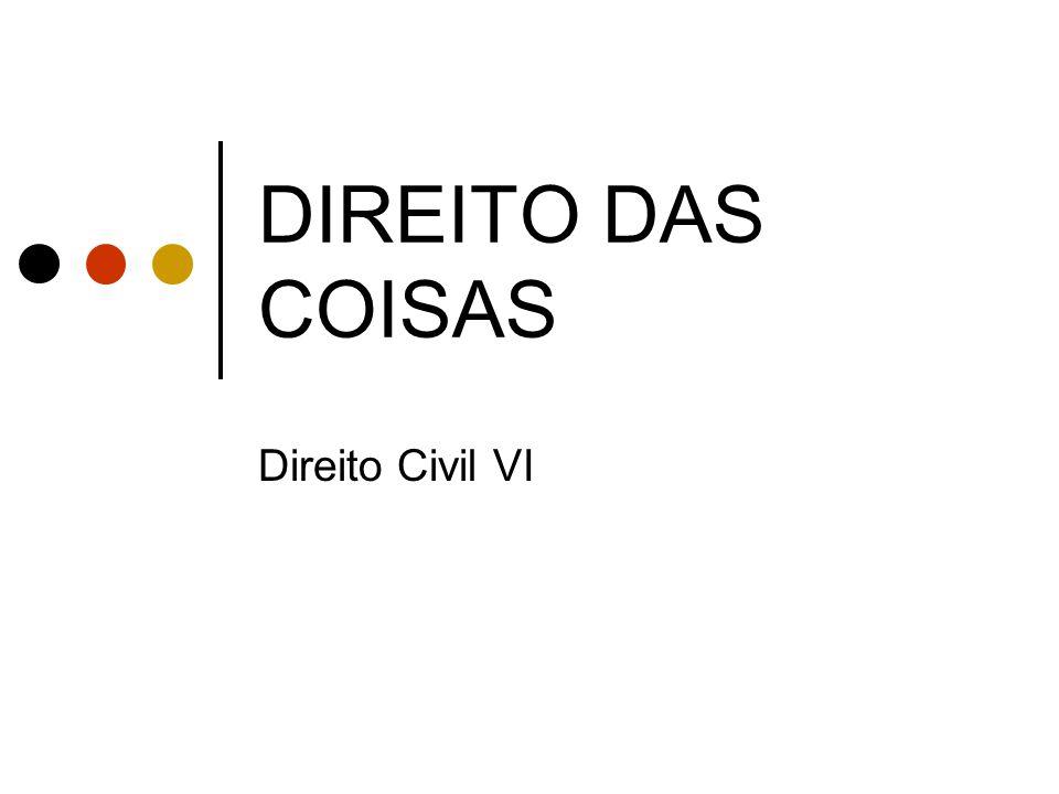 DIREITO DAS COISAS Direito Civil VI