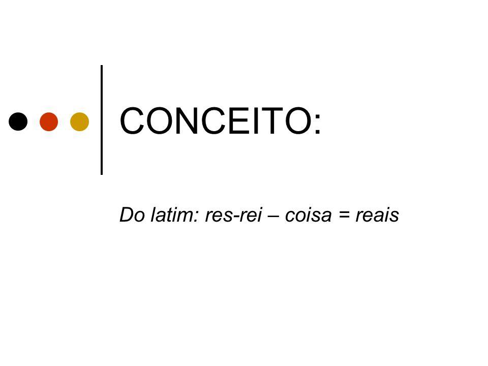 Do latim: res-rei – coisa = reais