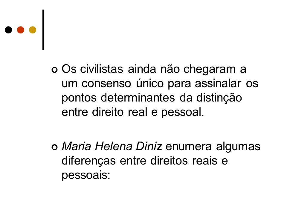 Os civilistas ainda não chegaram a um consenso único para assinalar os pontos determinantes da distinção entre direito real e pessoal.
