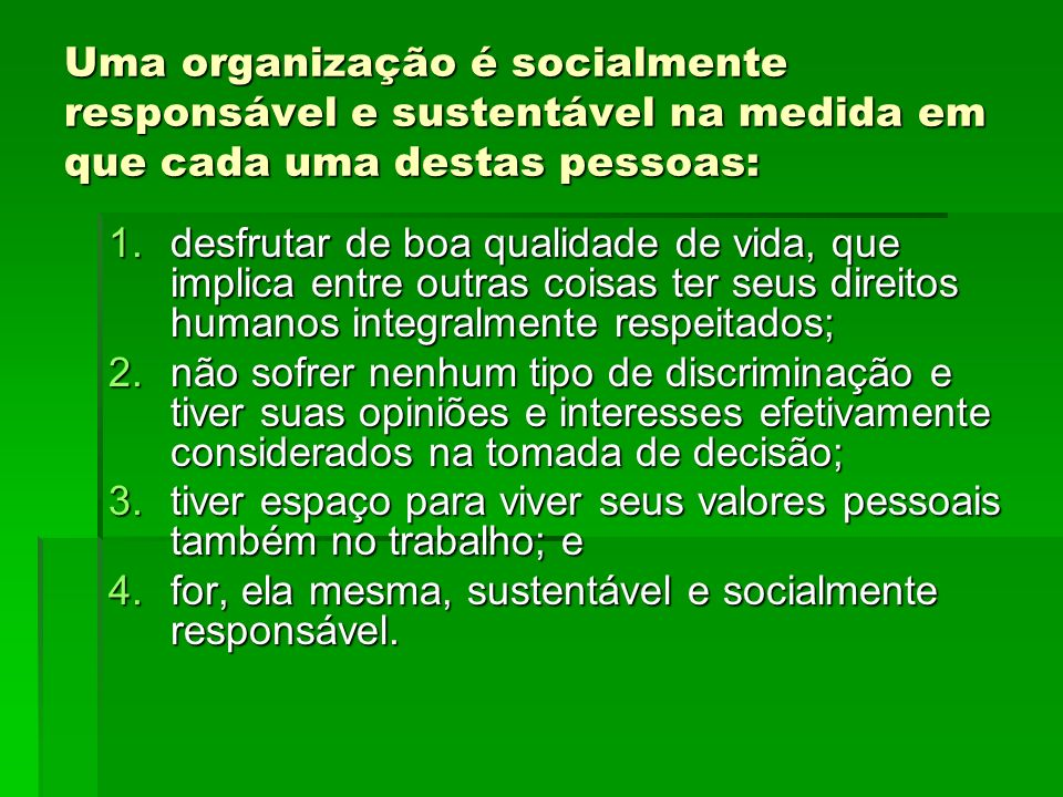 Uma organização é socialmente responsável e sustentável na medida em que cada uma destas pessoas: