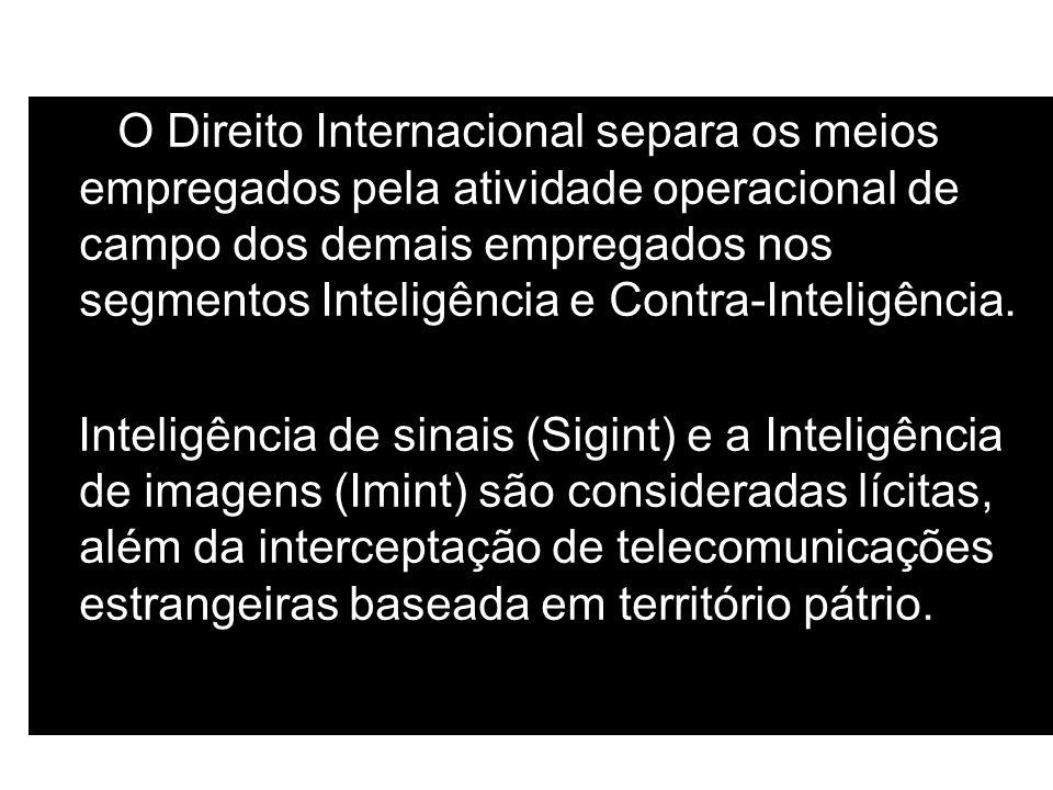 O Direito Internacional separa os meios empregados pela atividade operacional de campo dos demais empregados nos segmentos Inteligência e Contra-Inteligência.