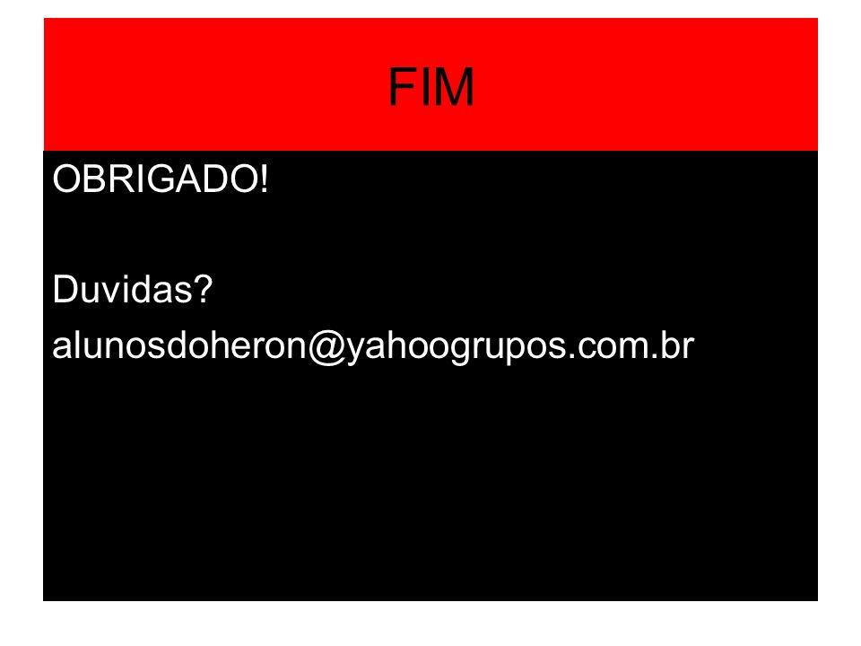 FIM OBRIGADO! Duvidas alunosdoheron@yahoogrupos.com.br