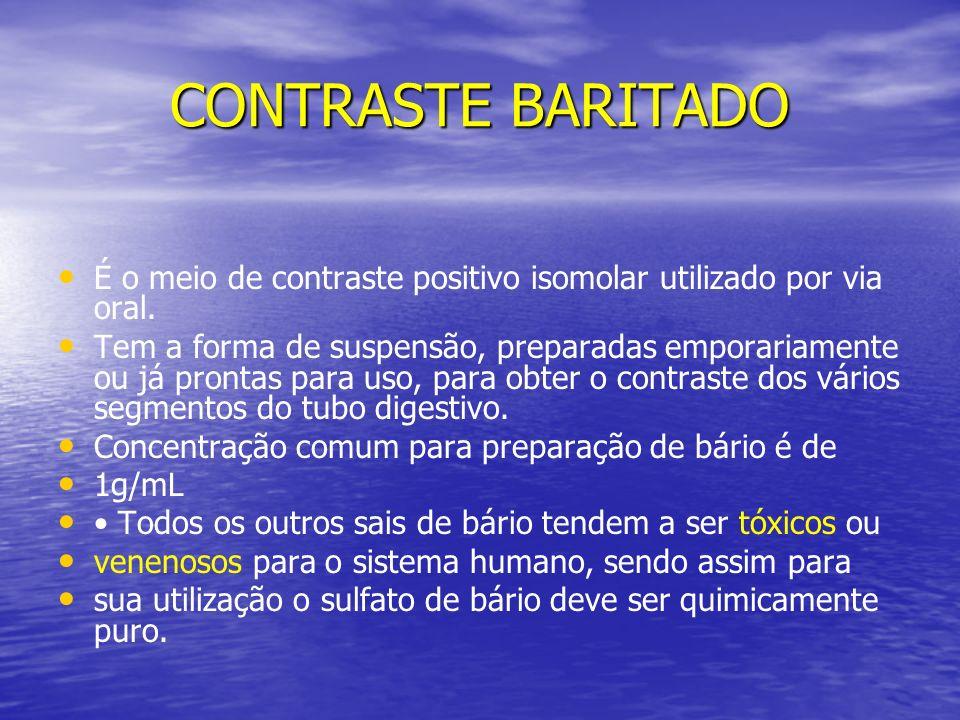 CONTRASTE BARITADO É o meio de contraste positivo isomolar utilizado por via oral.