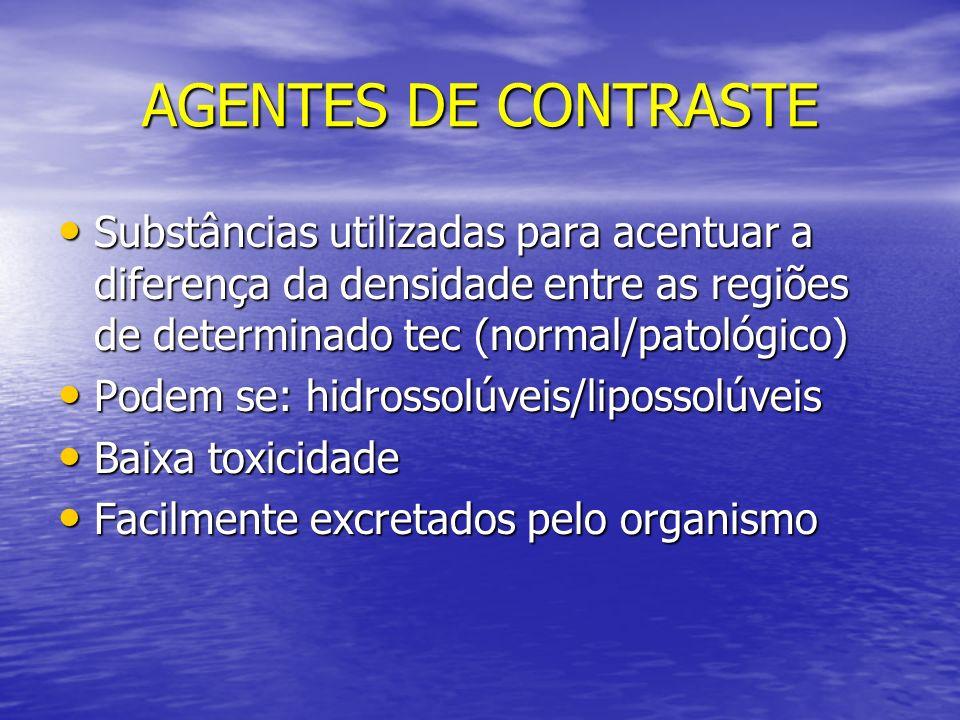 AGENTES DE CONTRASTE Substâncias utilizadas para acentuar a diferença da densidade entre as regiões de determinado tec (normal/patológico)