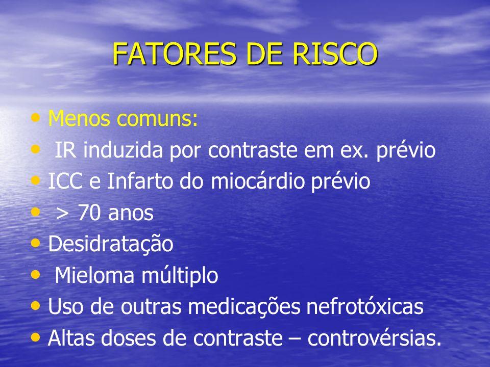 FATORES DE RISCO Menos comuns: IR induzida por contraste em ex. prévio
