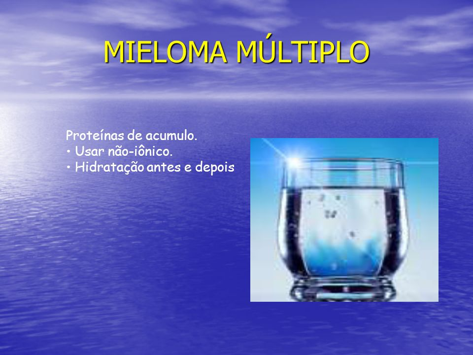 MIELOMA MÚLTIPLO Proteínas de acumulo. • Usar não-iônico.