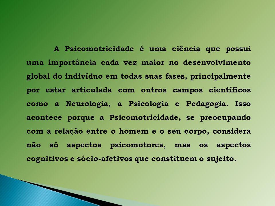 A Psicomotricidade é uma ciência que possui uma importância cada vez maior no desenvolvimento global do indivíduo em todas suas fases, principalmente por estar articulada com outros campos científicos como a Neurologia, a Psicologia e Pedagogia.