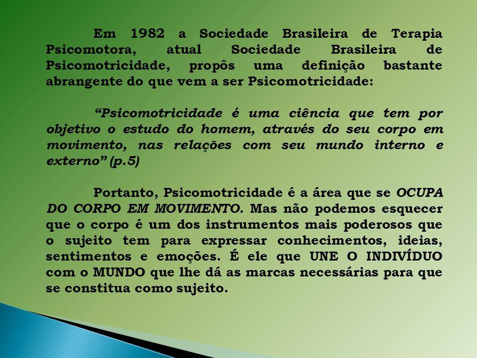 Em 1982 a Sociedade Brasileira de Terapia Psicomotora, atual Sociedade Brasileira de Psicomotricidade, propôs uma definição bastante abrangente do que vem a ser Psicomotricidade: