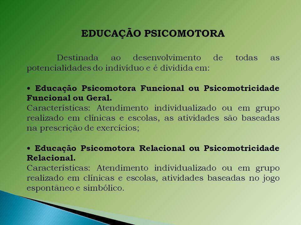 EDUCAÇÃO PSICOMOTORA. Destinada ao desenvolvimento de todas as potencialidades do indivíduo e é dividida em:
