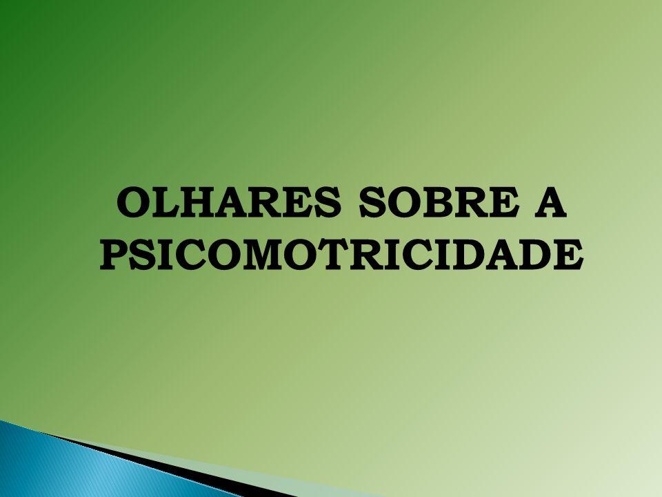 OLHARES SOBRE A PSICOMOTRICIDADE