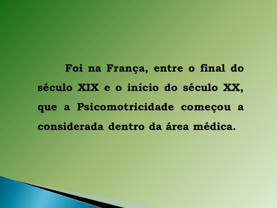 Foi na França, entre o final do século XIX e o início do século XX, que a Psicomotricidade começou a considerada dentro da área médica.