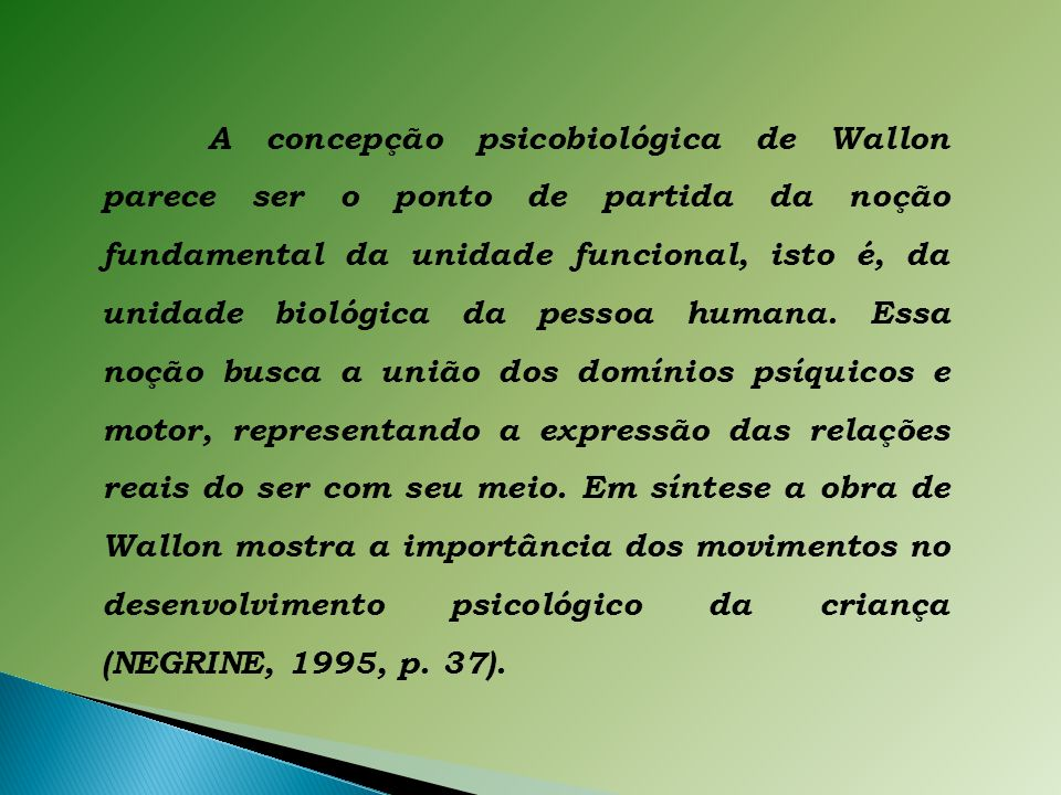 A concepção psicobiológica de Wallon parece ser o ponto de partida da noção fundamental da unidade funcional, isto é, da unidade biológica da pessoa humana.