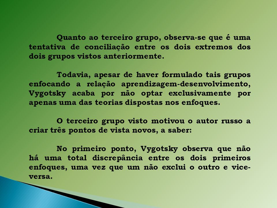Quanto ao terceiro grupo, observa-se que é uma tentativa de conciliação entre os dois extremos dos dois grupos vistos anteriormente.
