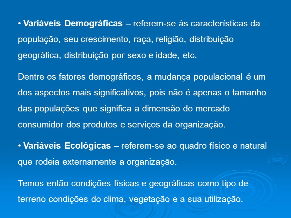 Variáveis Demográficas – referem-se às características da população, seu crescimento, raça, religião, distribuição geográfica, distribuição por sexo e idade, etc.