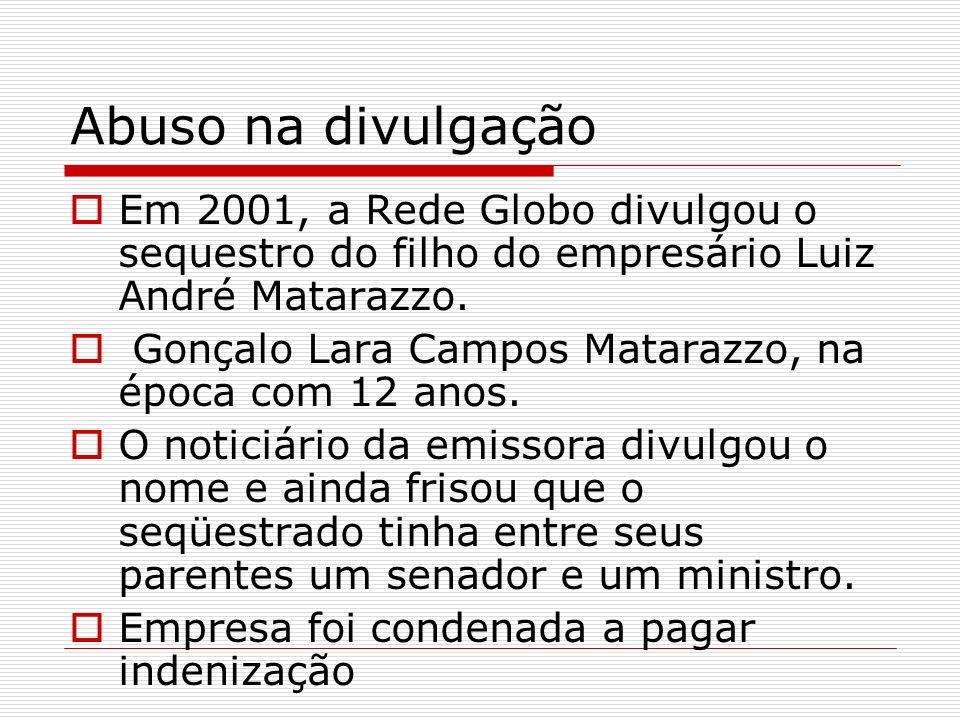 Abuso na divulgação Em 2001, a Rede Globo divulgou o sequestro do filho do empresário Luiz André Matarazzo.