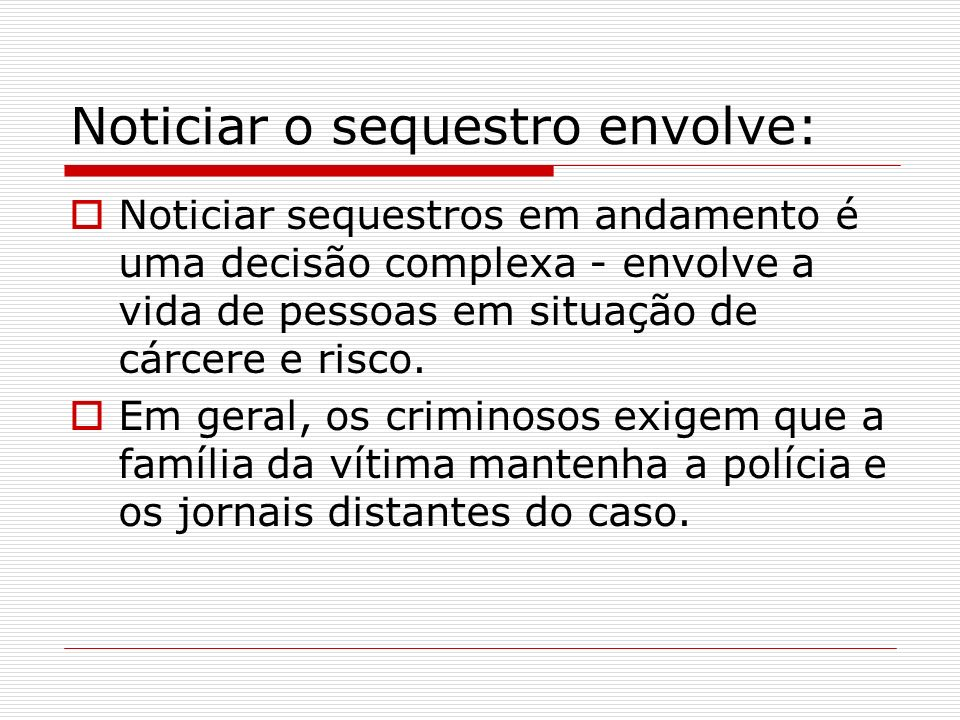 Noticiar o sequestro envolve: