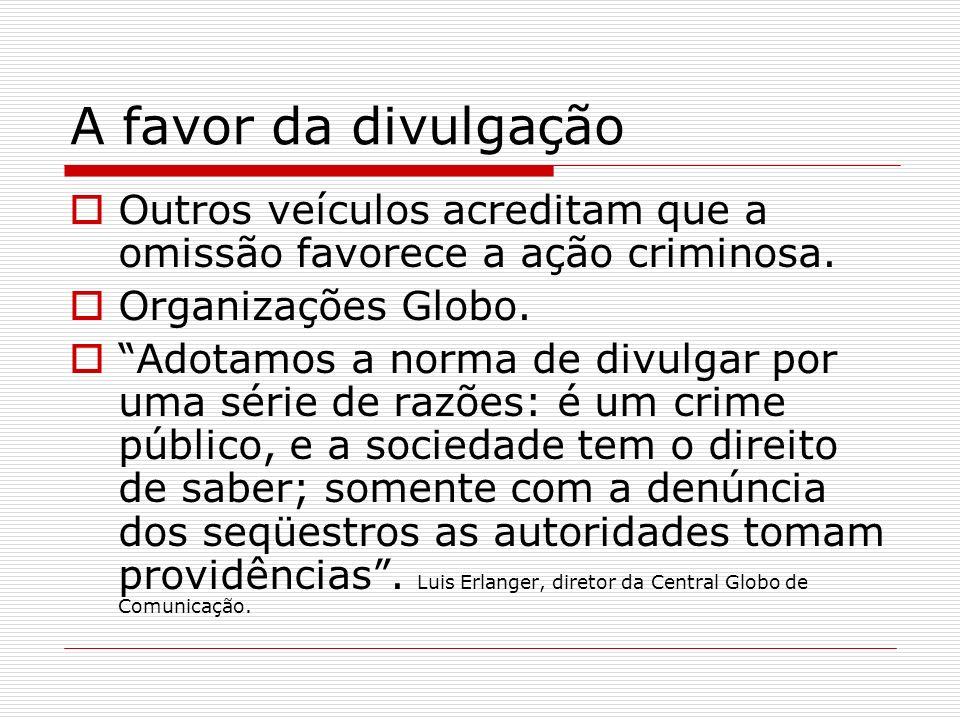 A favor da divulgaçãoOutros veículos acreditam que a omissão favorece a ação criminosa. Organizações Globo.