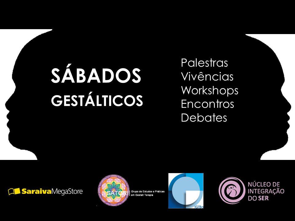 Palestras Vivências Workshops Encontros Debates SÁBADOS GESTÁLTICOS