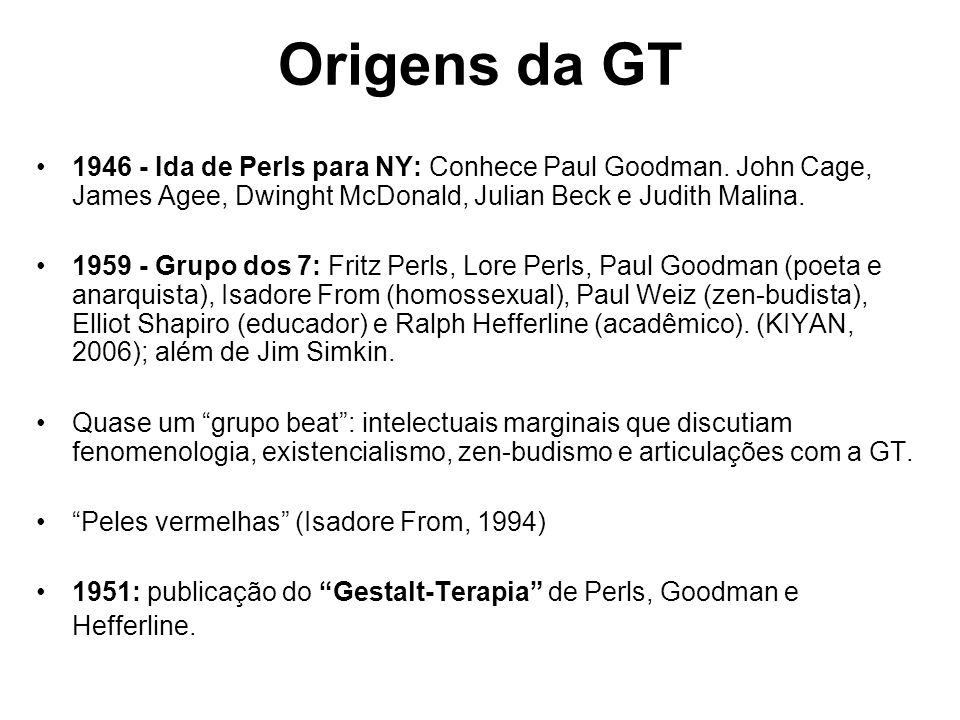 Origens da GT 1946 - Ida de Perls para NY: Conhece Paul Goodman. John Cage, James Agee, Dwinght McDonald, Julian Beck e Judith Malina.