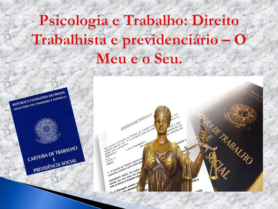 Psicologia e Trabalho: Direito Trabalhista e previdenciário – O Meu e o Seu.