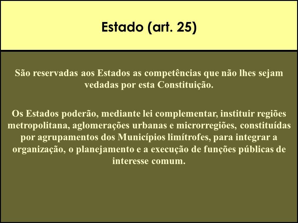 Estado (art. 25) São reservadas aos Estados as competências que não lhes sejam vedadas por esta Constituição.