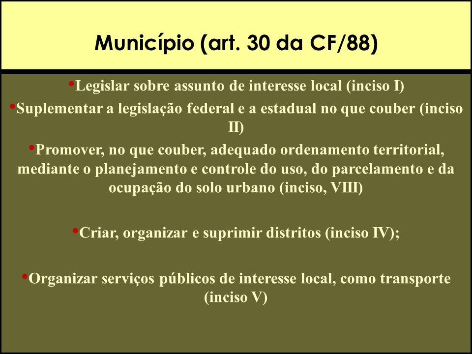 Município (art. 30 da CF/88) Legislar sobre assunto de interesse local (inciso I)