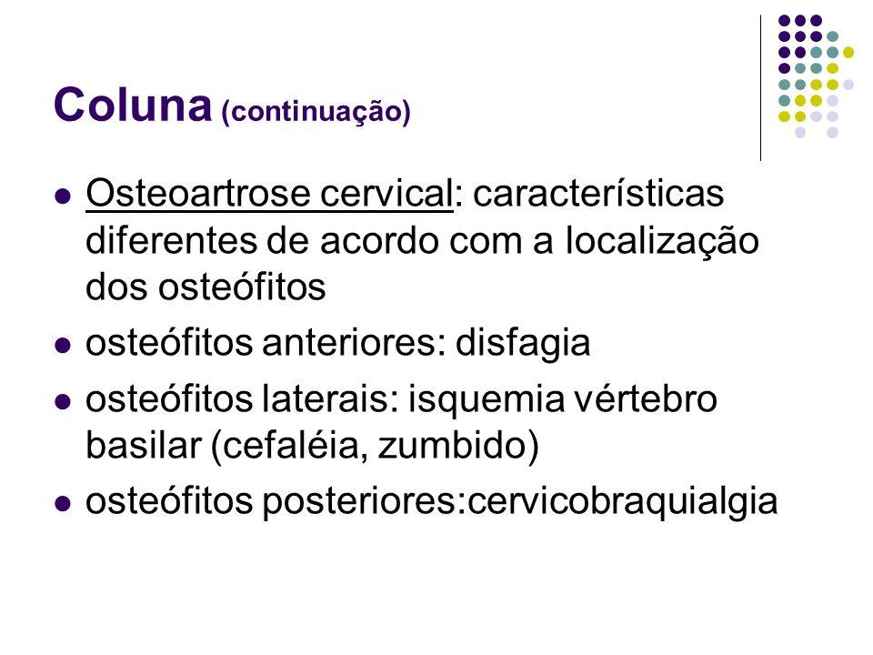 Coluna (continuação) Osteoartrose cervical: características diferentes de acordo com a localização dos osteófitos.