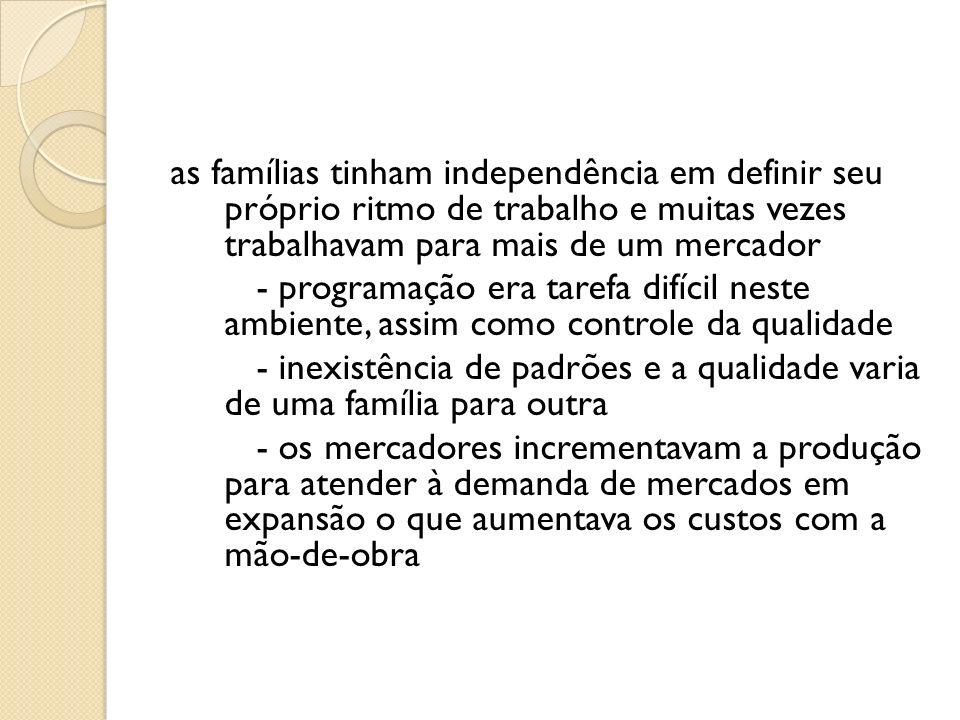 as famílias tinham independência em definir seu próprio ritmo de trabalho e muitas vezes trabalhavam para mais de um mercador