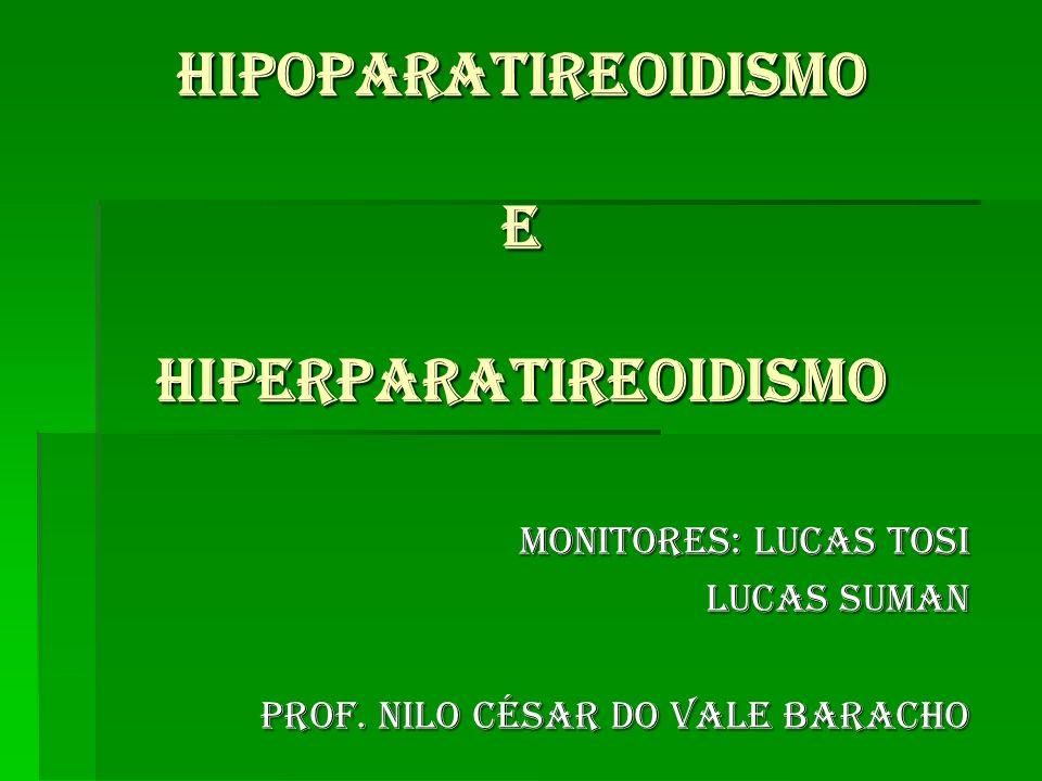 HIPOPARATIREOIDISMO E HIPERPARATIREOIDISMO