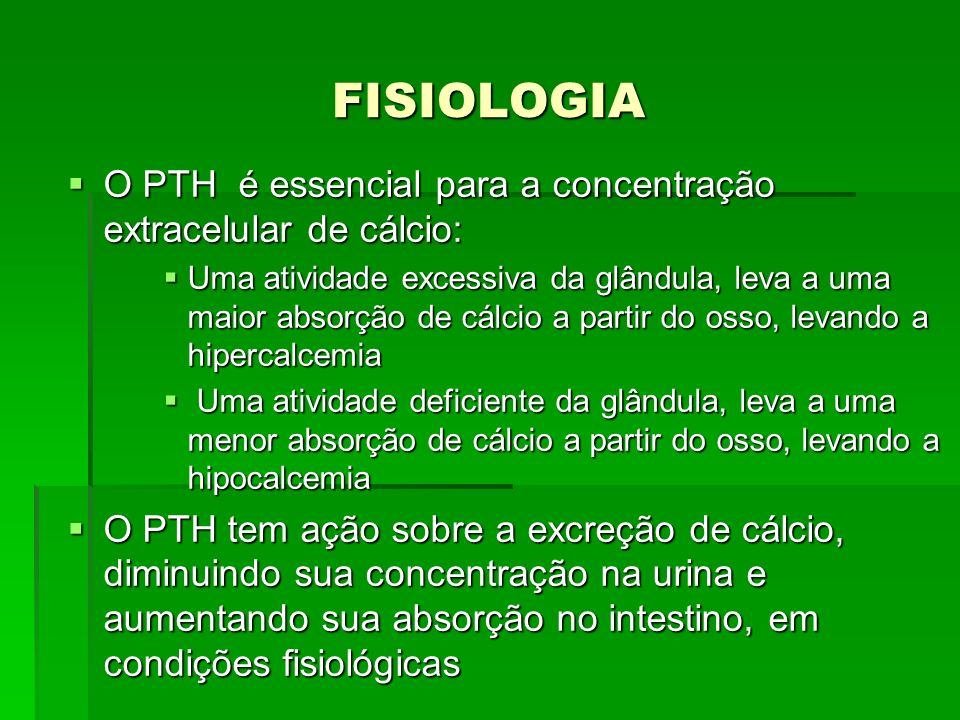 FISIOLOGIAO PTH é essencial para a concentração extracelular de cálcio: