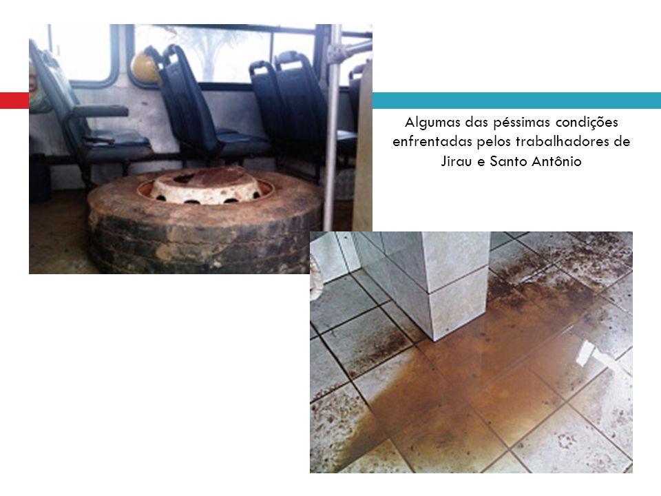 Algumas das péssimas condições enfrentadas pelos trabalhadores de Jirau e Santo Antônio